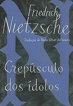 Crepúsculo dos ídolos (edição de bolso): ou Como se filosofa com o martelo por [Nietzsche, Friedrich]