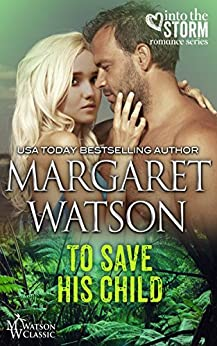 To Save His Child (Into the Storm Book 1) by [Watson, Margaret]