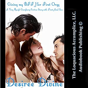 Giving My BFF Her First Orgy: A Very Rough Gangbang Erotica Story with First Anal Sex Audiobook