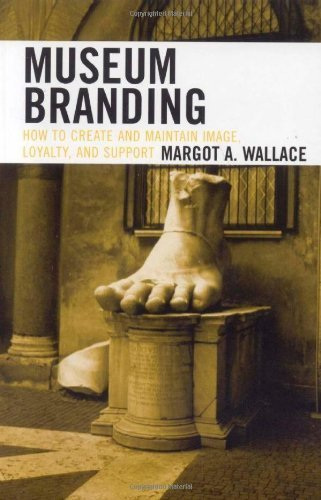 Museum Branding: How to Create and Maintain Image, Loyalty, and Support by Wallace, Margot A. (2006) Paperback ebook