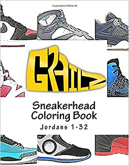 size 40 77799 5b266 Grailz Sneakerhead Coloring Book: Jordans 1-32: Grailz ...