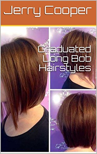Graduated Long Bob Hairstyles Kindle Edition By Jerry Cooper