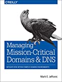 Managing Mission-Critical Domains and DNS, Jeftovic, Mark, 1491907703