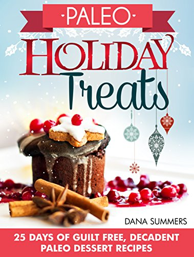 Paleo Holiday Treats: 25 Days of Guilt-free, Decadent Paleo Dessert Recipes (Best Paleo Thanksgiving Desserts)