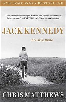 Jack Kennedy: Elusive Hero by [Matthews, Chris]