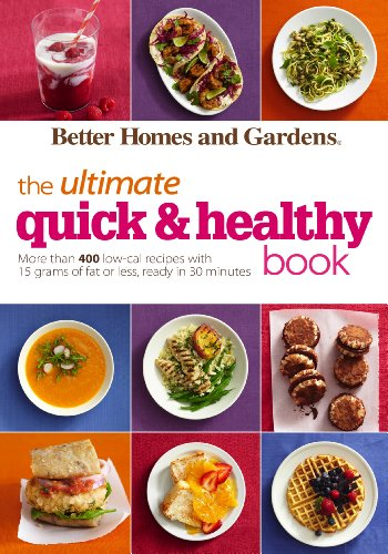 Better Homes and Gardens The Ultimate Quick & Healthy Book: More Than 400 Low-Cal Recipes with 15 Grams of Fat or Less, Ready in 30 Minutes (Better Homes and Gardens Ultimate) (Best Low Calorie Cookbook)