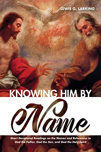 Knowing Him by Name: Short Devotional Readings on the Names and References to God the Father, God the Son, and God the Holy Spirit (Name Of The Father Son And Holy Spirit)