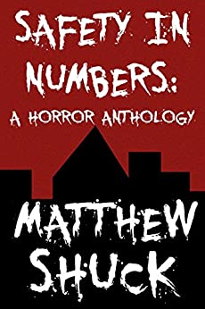 Safety in Numbers: A Horror Anthology by [Shuck, Matthew]
