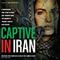 Captive in Iran: A Remarkable True Story of Hope and Triumph amid the Horror of Tehran's Brutal Evin Prison Audiobook by Maryam Rostampour, Marziyeh Amirizadeh, John Perry Narrated by Patty Fogarty