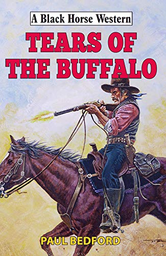 Tears of the Buffalo (Black Horse Western)