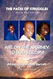 The Faces of Struggles Such As Cancers Are on the Journey to God's Glory, Alfancena Millicent Barrett, 0984325573
