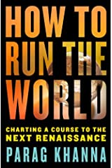 How to Run the World: Charting a Course to the Next Renaissance Kindle Edition