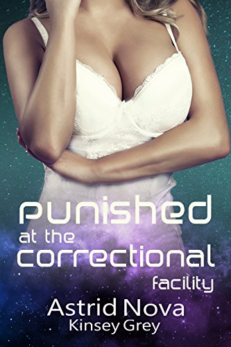 Punished at the Correctional Facility (A Sci Fi Erotica Humiliation Story) (Humiliated by the Overlords Book (Space Taboo Bottom)