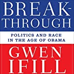 The Breakthrough: Politics and Race in the Age of Obama | Gwen Ifill