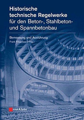 historische-technische-regelwerke-fr-den-beton-stahlbeton-und-spannbetonbau-bemessung-und-ausfhrung-bemessung-und-ausfuhrung