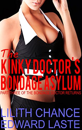 (The Kinky Doctor's Bondage Asylum: Medical BDSM (The Bondage Doctor Returns Book)