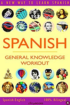 SPANISH - GENERAL KNOWLEDGE WORKOUT #4: A new way to learn Spanish (English Edition) de [Clic-books Digital Media]