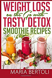 Weight Loss on the Go with Tasty Detox Smoothie Recipes (Food Recipe Series)