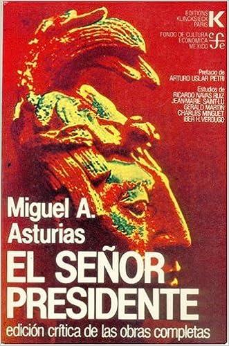 El señor Presidente (Edición crítica de las obras completas de Miguel Angel Asturias ; 3) (Spanish Edition): Asturias Miguel Ángel: 9788437501468: ...