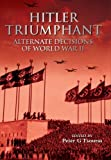 Hitler Triumphant - Alternate HISTORIES of World War 2 by Peter G. Tsouras (2011-04-21)