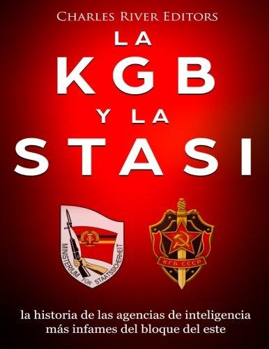 La KGB y la Stasi: la historia de las agencias de inteligencia mas infames del bloque del este (Spanish Edition) [Charles River Editors] (Tapa Blanda)