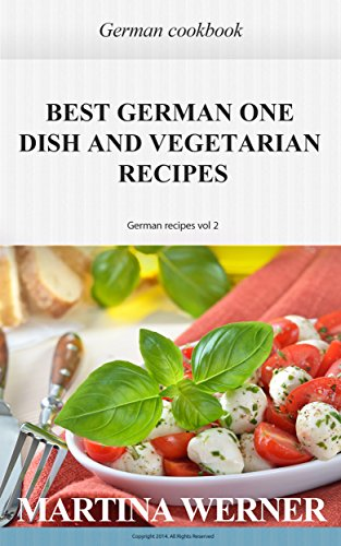 German cookbook: Best German one Dish and vegetarian Recipes  Yummy German  recipes (vol 2)