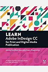 Learn Adobe InDesign CC for Print and Digital Media Publication: Adobe Certified Associate Exam Preparation (Adobe Certified Associate (ACA)) Paperback