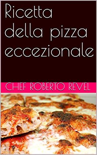 - Ricetta della pizza eccezionale (Le ricette dello Chef Roberto Revel Vol. 7) (Italian Edition)