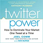 Twitter Power: How to Dominate Your Market One Tweet at a Time | Joel Comm