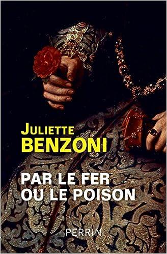 Amazon Fr Par Le Fer Ou Le Poison Juliette Benzoni Livres
