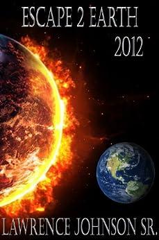 Escape 2 Earth 2012 by [Johnson Sr., Lawrence]