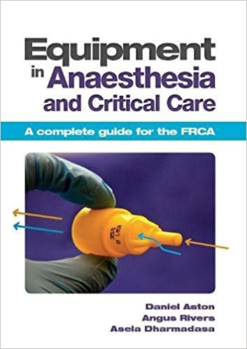 Equipment in Anaesthesia and Critical Care: A complete guide