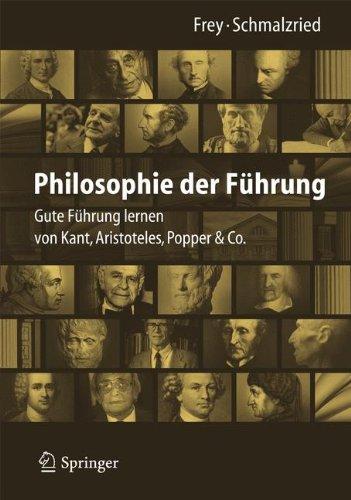 Philosophie der Führung: Gute Führung lernen von Kant, Aristoteles, Popper & Co. Gebundenes Buch – 23. Mai 2013 Dieter Frey Lisa Katharin Schmalzried Springer 3642344380