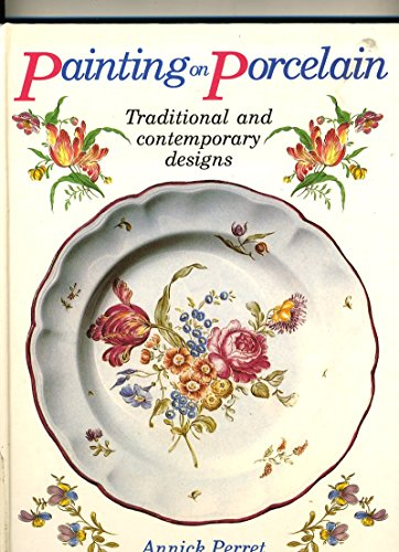 Painting on Porcelain: Traditional and Contemporary Designs -
