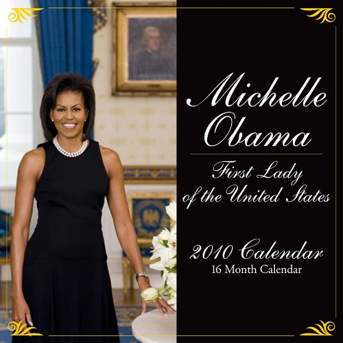 Michelle Obama: First Lady of the United States 2010 Wall Calendar