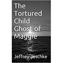 The Tortured Child Ghost of Maggie