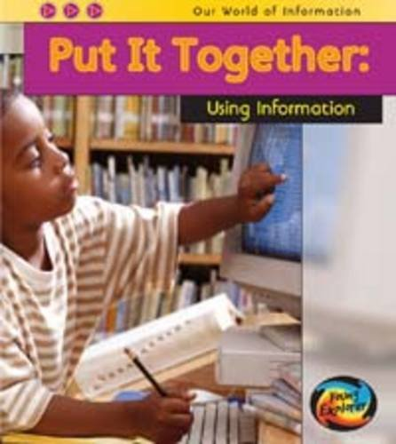 Put it Together: Using Information (Young Explorer: Our World of Information)