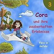 Felix in Gefahr: 7 Geschichten für Kinder zum Hören - Spaß für Klein und Groß (Cora und ihre zauberhaften Erlebnisse 3) | Christiane Probst