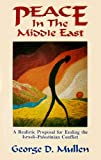 Peace in the Middle East : Israeli-Palestinian Peace Proposal, Mullen, George D., 1881116468
