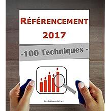 Référencement 2017 : 100 techniques et stratégies SEO à jour (French Edition)