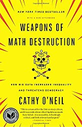 Longlisted for the National Book AwardNew York Times BestsellerA former Wall Street quant sounds an alarm on the mathematical models that pervade modern life— and threaten to rip apart our social fabricWe live in the age of the algorithm. Increasing...