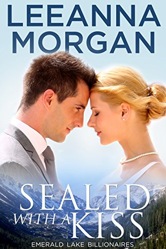Sealed with a Kiss (Emerald Lake Billionaires Book 1) by [Morgan, Leeanna]