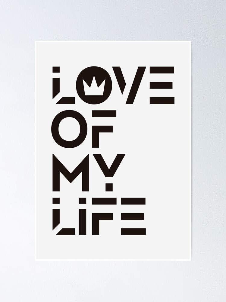 Póster de Love Of My Life para citas impresas, arte de pared asequible, pared de galería, familia, amigos, hermano, hermana, niños.