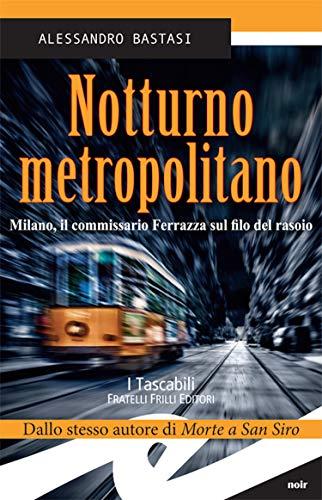 Notturno metropolitano: Milano, il commissario Ferrazza sul filo del rasoio (Italian Edition)