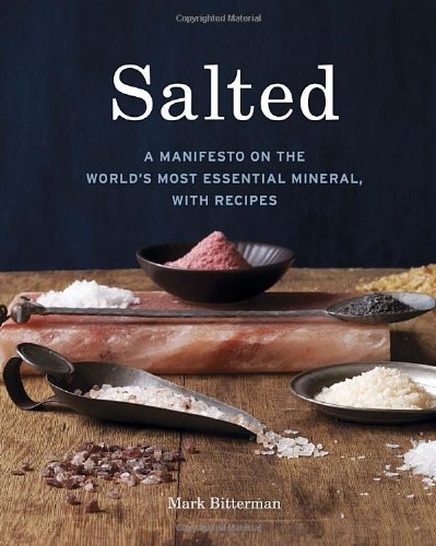 Salted: A Manifesto on the World's Most Essential Mineral, with Recipes by Mark Bitterman