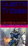 Guerre Tribale: Les clés du succès (French Edition)