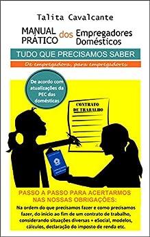 Manual Prático dos Empregadores Domésticos: De empregadora, para empregadores. por [Cavalcante, Talita]