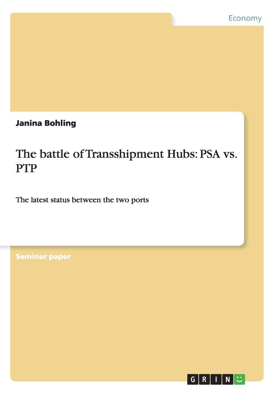 The battle of Transshipment Hubs: PSA vs. PTP:The latest status between the two ports: Amazon.es: Bohling, Janina: Libros en idiomas extranjeros