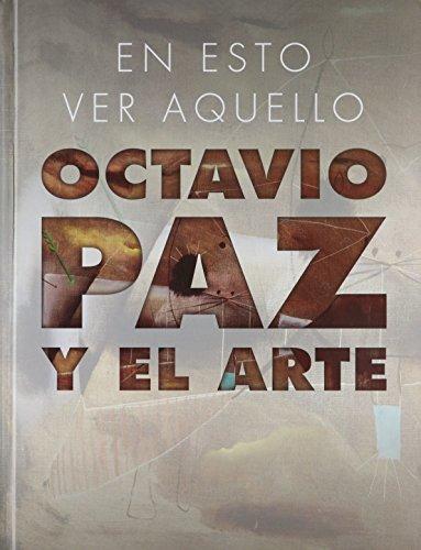 En esto ver aquello. Octavio Paz y el Arte