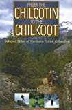 From the Chilcotin to the Chilkoot, Vivien Lougheed, 1894759028